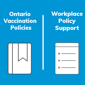 Ontario Vaccination Policies & Workplace Policy Support